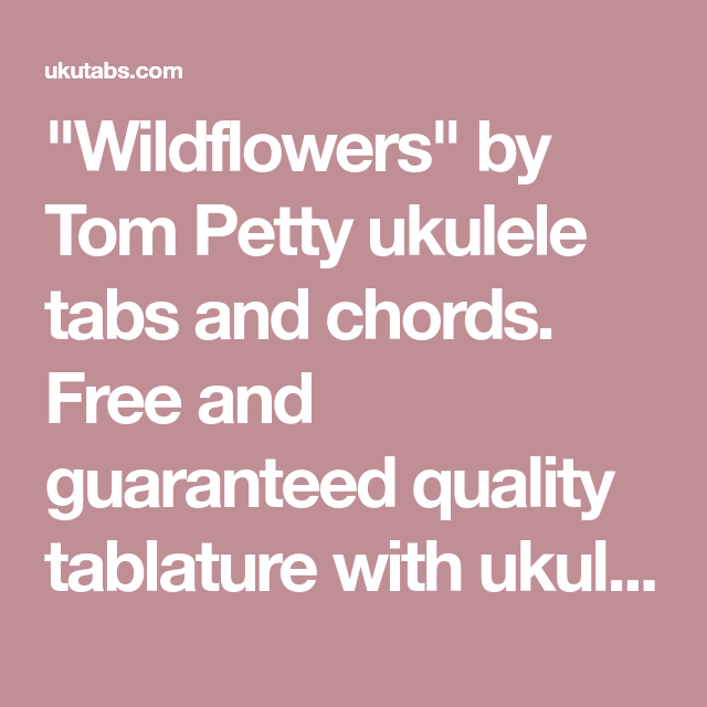 Wildflowers By Tom Petty Ukulele Tabs And Chords Free And
