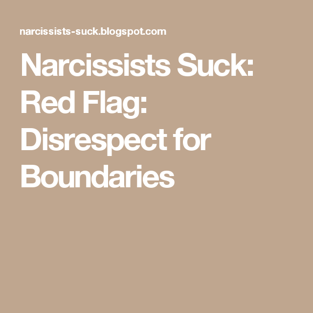 Narcissists Suck: Red Flag: Disrespect for Boundaries | Mental