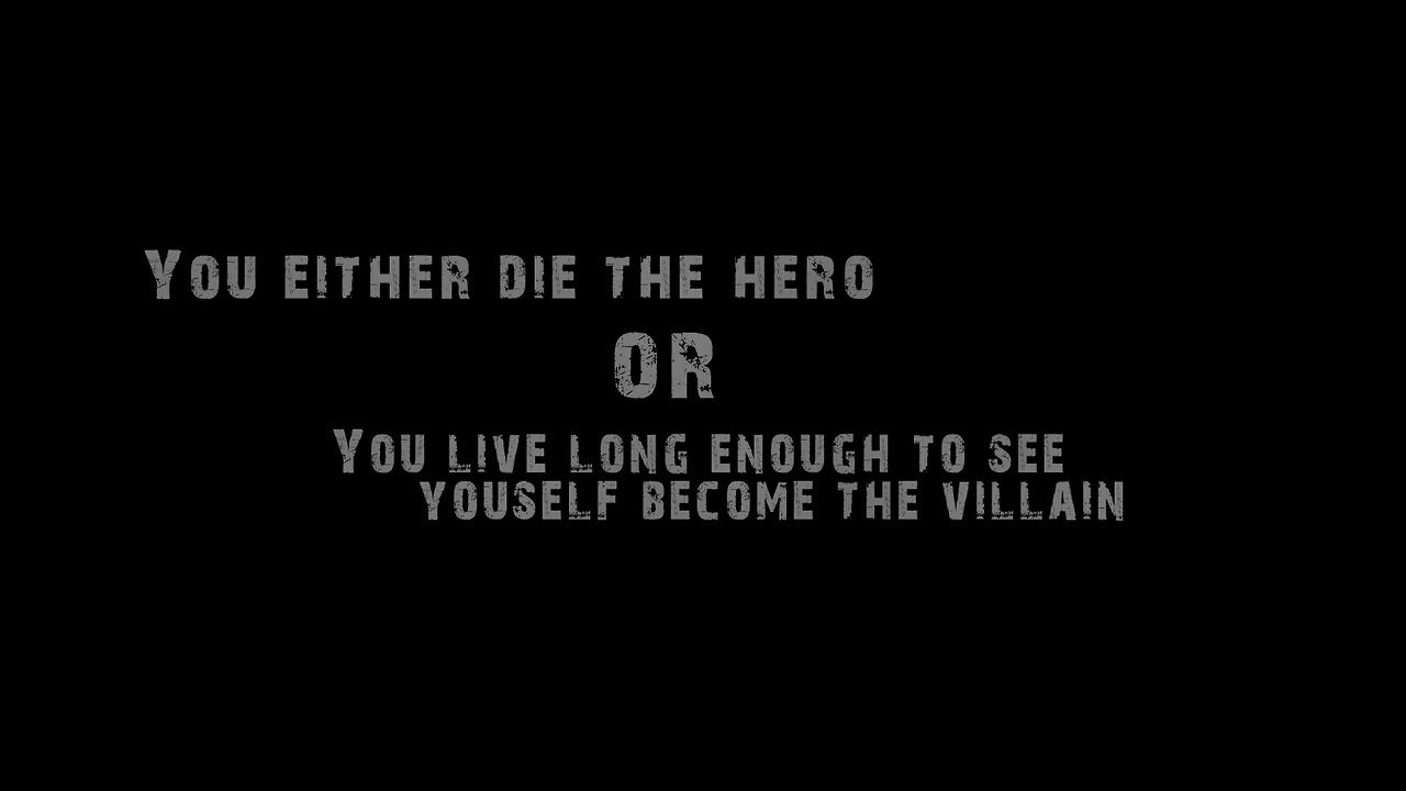 Become the Villain, at least you live