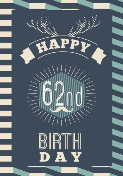 Happy 62nd birthday birthday gifts for men birthday journal happy 62nd birthday birthday gifts for men birthday journal notebook for 62 year old for journalin m4hsunfo