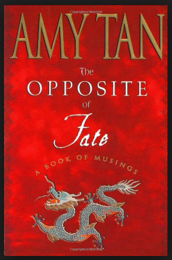 Health Essay Amy Tan Essays The Opposite Of Fate Memories Of A Writing Life By Amy Tan Persuasive Essay Ideas For High School also Cause And Effect Essay Papers The Opposite Of Fate By Amy Tan This Is A Book Of Autobiographical  Essay On Modern Science