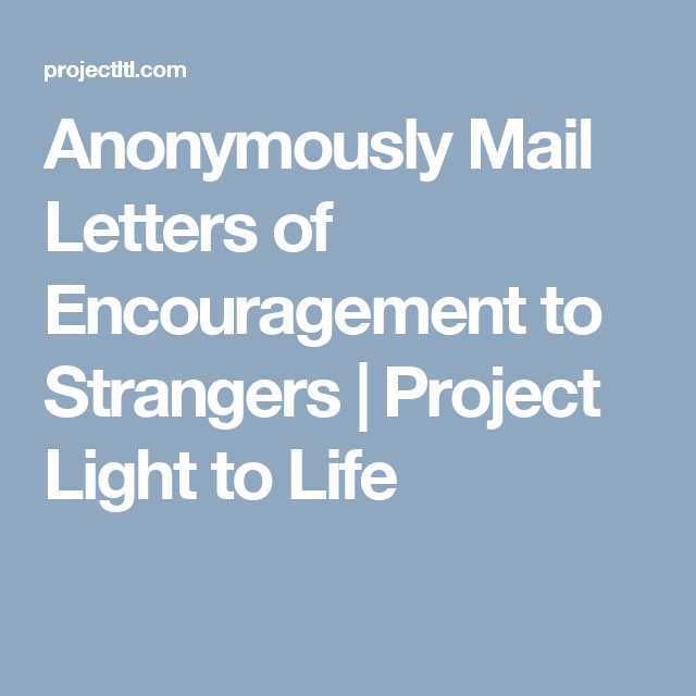 Anonymously Mail Letters Of Encouragement To Strangers  Project