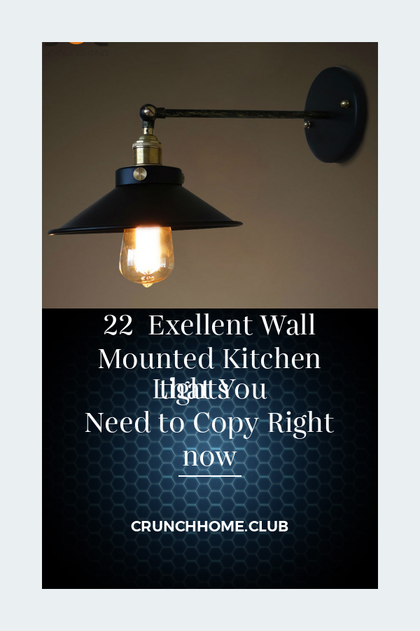 22 Exellent Wall Mounted Kitchen Lights That You Need To Copy Right Now