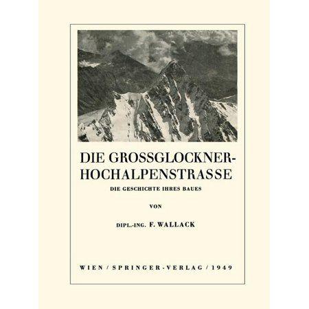 Die Grossglockner-Hochalpenstrasse: Die Geschichte Ihres Baues