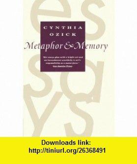 Metaphor  Memory (9780679734253) Cynthia Ozick , ISBN-10: 0679734252  , ISBN-13: 978-0679734253 ,  , tutorials , pdf , ebook , torrent , downloads , rapidshare , filesonic , hotfile , megaupload , fileserve