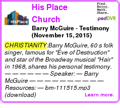 #CHRISTIANITY #PODCAST  His Place Church    Barry McGuire - Testimony (November 15, 2015)    LISTEN...  http://podDVR.COM/?c=ad4e84aa-903c-bb38-1417-dbf57ca340d3