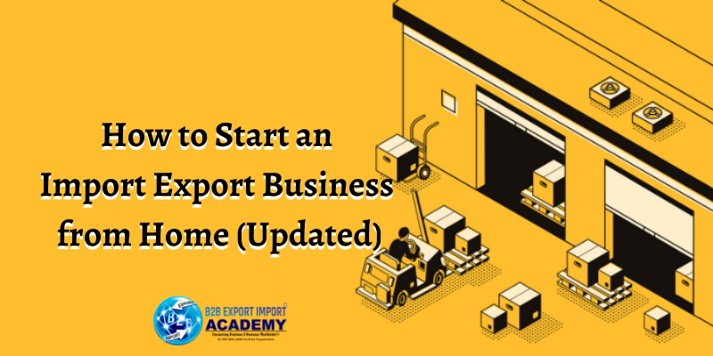 How to Start an Import Export Business from Home (Updated