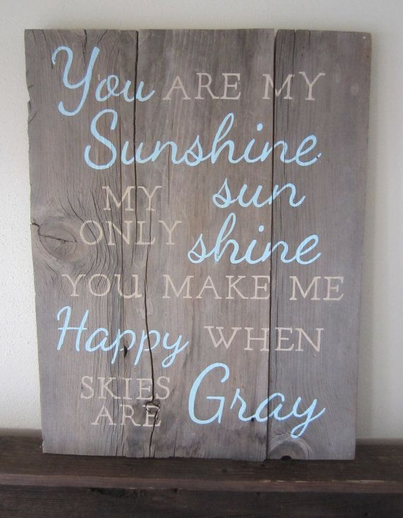 You Are My Sunshine Only Make Me Hy When Skies Gray Barn Wood Sign On Etsy 50 00