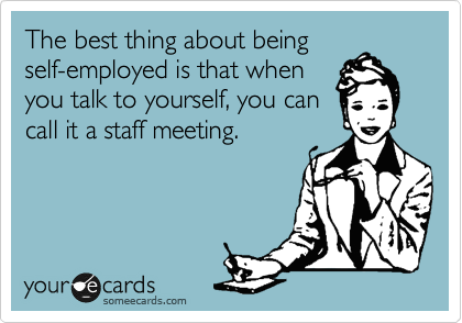 The Best Thing About Being Self Employed Is That When You Talk To Yourself You Can Call It A Staff Meeting Freela Massage Funny Massage Quotes Funny Quotes