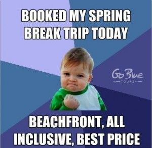 Spring Break Memes Go Blue Tours Funny Memes Memes Success Kid