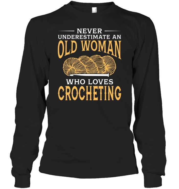 Funny An Old Woman Who Loves Crocheting T Shirt #oldtshirtsandsuch