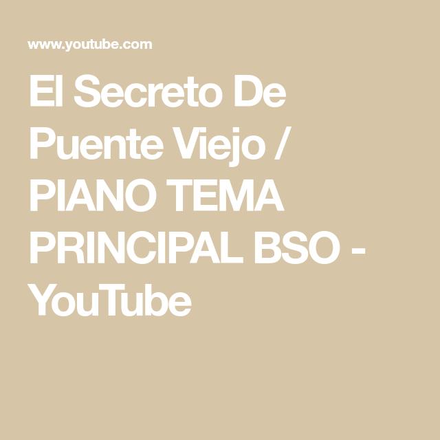 El Secreto De Puente Viejo Piano Tema Principal Bso Youtube El Secreto De Puente Puentes Viejos Viejitos
