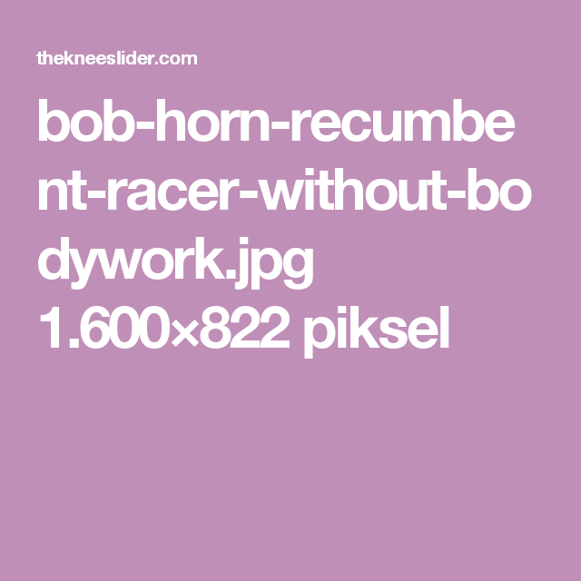 bob-horn-recumbent-racer-without-bodywork.jpg 1.600×822 piksel