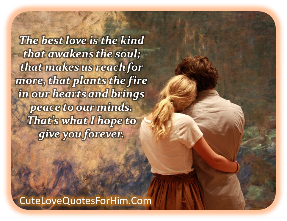 Love Quotes For Him #71 Real and true love awakens the ...