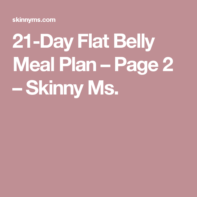 21-Day Flat Belly Meal Plan – Page 2 – Skinny Ms.