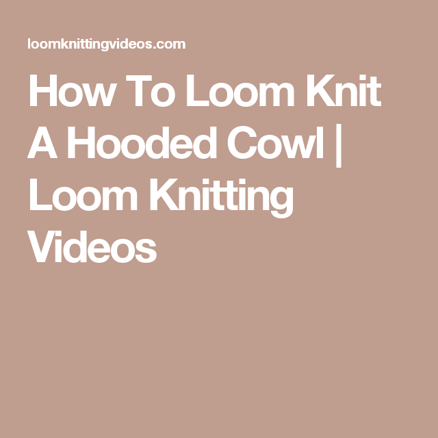 How To Loom Knit A Hooded Cowl | Loom Knitting Videos | loom ...