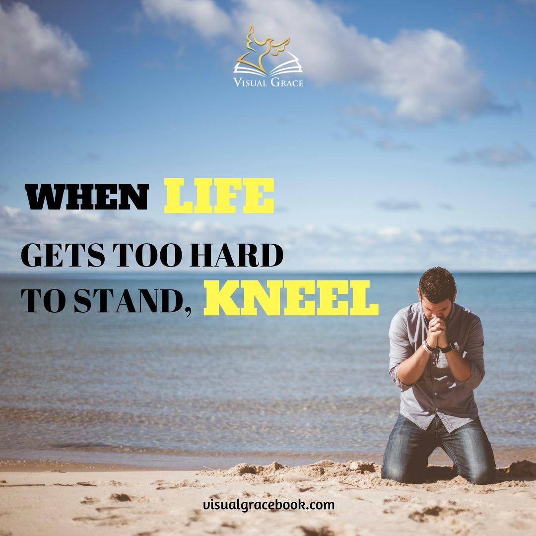 when life gets too hard to stand kneel god is always ready to