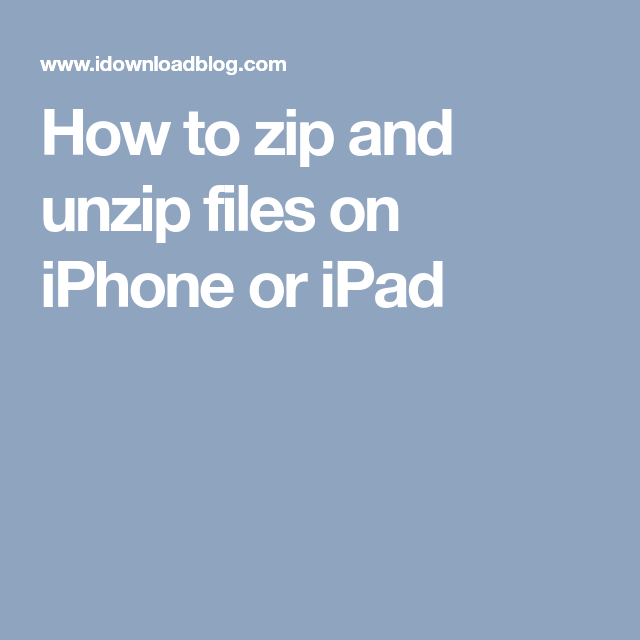 How to zip and unzip files on iPhone or iPad   Apple