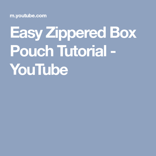 90bd1a6946c4 Easy Zippered Box Pouch Tutorial - YouTube Pouch Tutorial