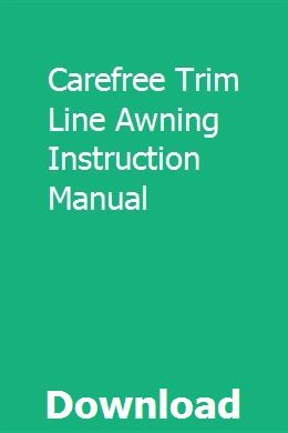 Carefree Trim Line Awning Instruction Manual | Awning ...