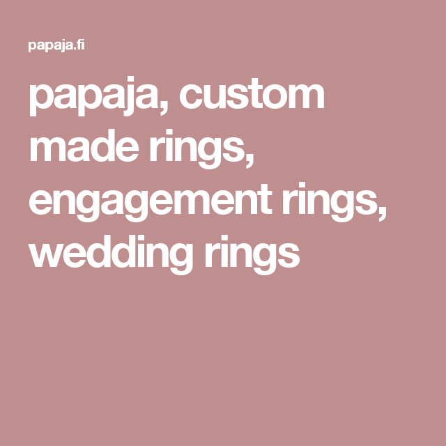 papaja, custom made rings, engagement rings, wedding rings