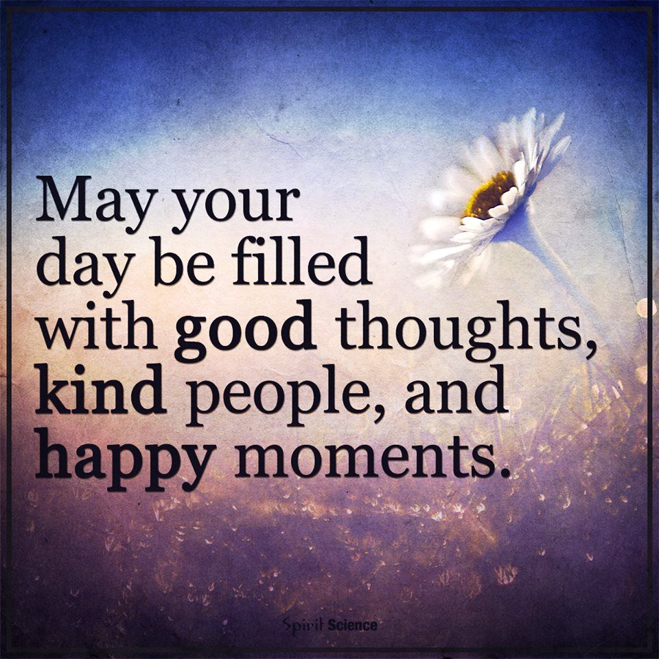 Good Morning Quotes Day Filled Good Thoughts Beautiful Happy Moments Morning Quotes About Growth May Your D Good Morning Quotes Good Thoughts Morning Quotes