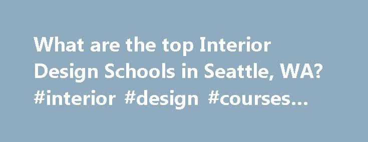 What Are The Top Interior Design Schools In Seattle WA