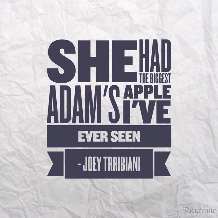 She Had The Biggest Adam S Apple I Ve Ever Seen Joey Trribiani Joey Trribiani Friends Quotes Funny Tv Show Quotes Quotes Life Quotes