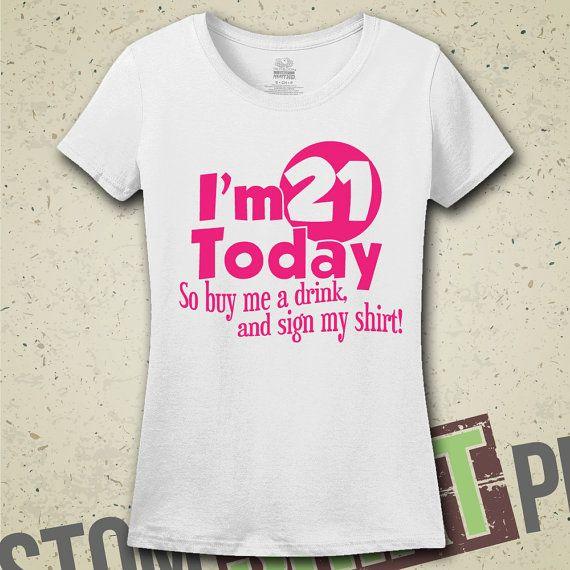 Im 21 Today T Shirt Tee Now Legal By CustomShirtPrints