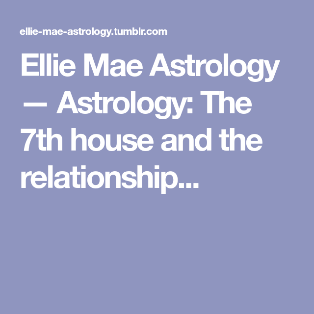 Astrology: The 7th house and the relationship partner | Astrology