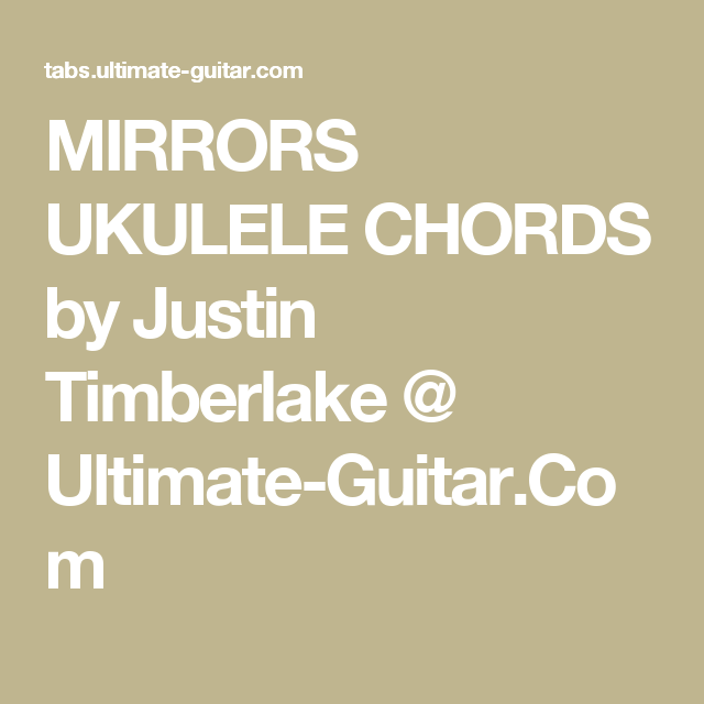 MIRRORS UKULELE CHORDS by Justin Timberlake @ Ultimate-Guitar.Com ...
