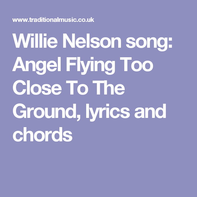 Willie Nelson Song Angel Flying Too Close To The Ground Lyrics And