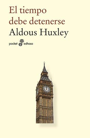 El Tiempo Debe Detenerse Ebook By Aldous Huxley Rakuten Kobo Libros Para Leer Libros Recomendados Para Leer Libros Interesantes Para Leer