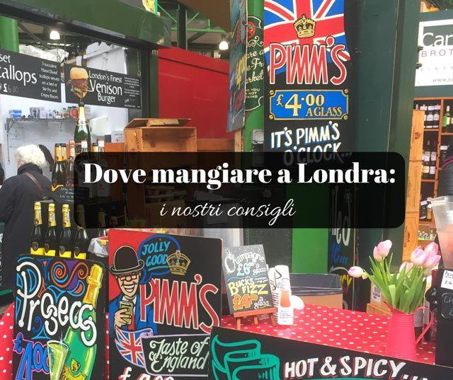 Dove mangiare a Londra: i nostri consigli   Londra, Viaggi ...