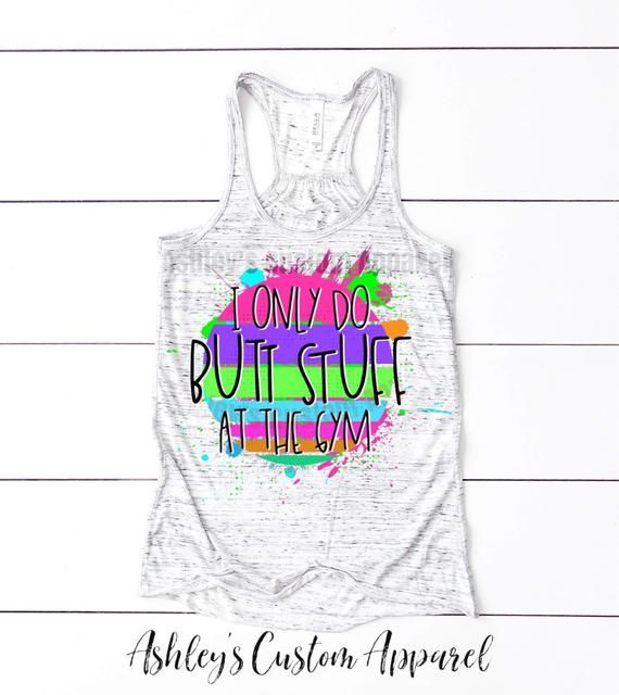 9dfbfae4524 Womens Workout Tank Tops Funny Gym Shirts I Only Do Butt Stuff At The Gym  Squat Tanks Gym Humor Motivational Fitness Bella Tank Fitness Tee