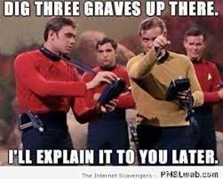 3d421ba6bc9cefd40e365902d2824a91 star trek red shirt meme dig graves star trek red shirt meme