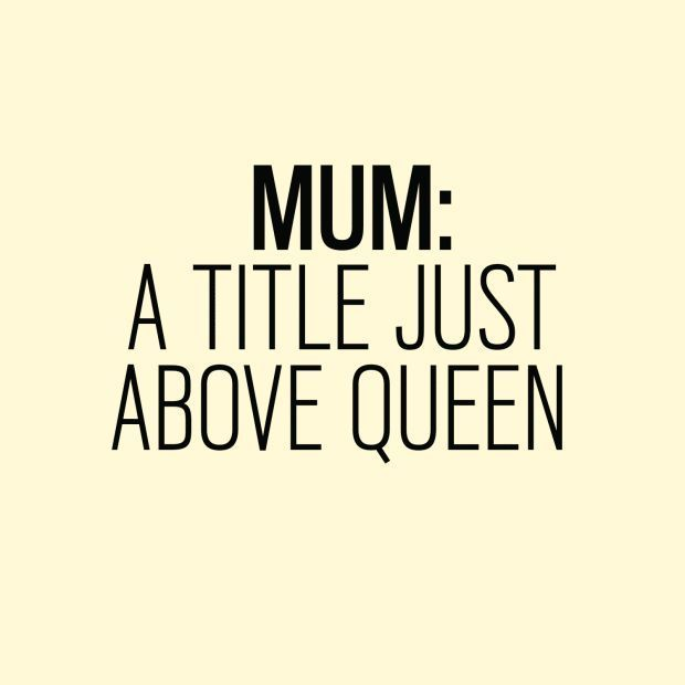 Mum A Title Just Above Queen Motherhood Inspiration Quotes Gorgeous Quotes For Mothers Love