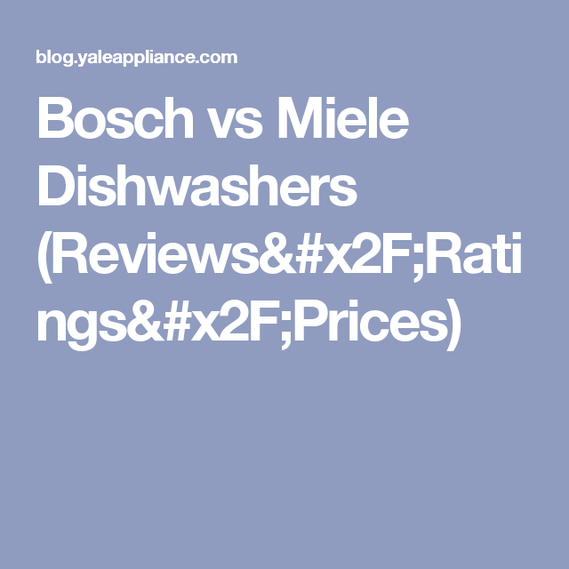 Bosch Vs Miele Dishwashers Reviews Ratings Prices Dishwasher Reviews Miele Dishwasher Miele