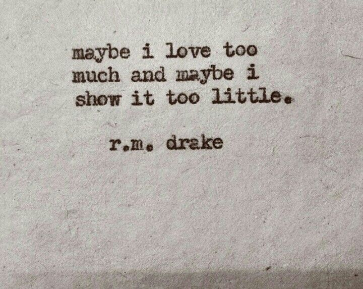 R M Drake Quote: Maybe I Love Too Much And Maybe I Show It Too Little