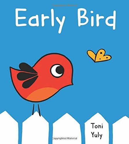 Early Bird A Picture Book By Toni Yuly Https Www Amazon Com Dp 1250043271 Ref Cm Sw R Pi Dp X Xlj7ybm6fb32k Early Bird Picture Book Bird Book