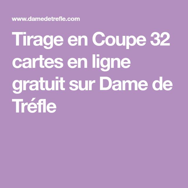 Tirage En Coupe 32 Cartes En Ligne Gratuit Sur Dame De Trefle Dame De Trefle Cartes Tirage Carte Gratuit