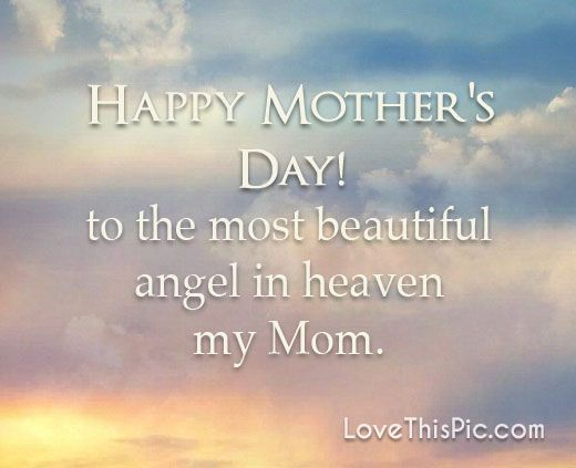 To The Most Beautiful Angel Mom In Heaven Happy Mother Day Quotes Mother S Day In Heaven