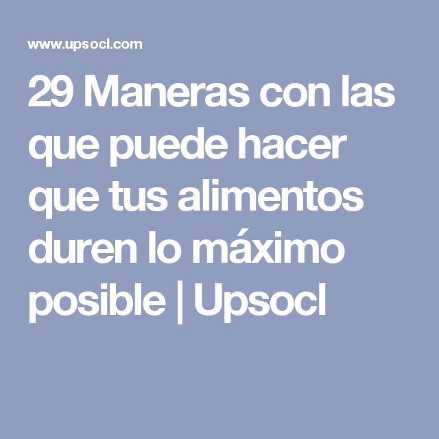 29 Maneras con las que puede hacer que tus alimentos duren lo máximo posible | Upsocl