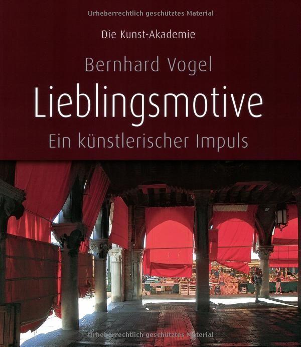 Lieblingsmotive Ein Kunstlerischer Impuls Die Kunst Akademie Amazon De Bernhard Vogel Bucher Bernhard Vogel Motive Kunst