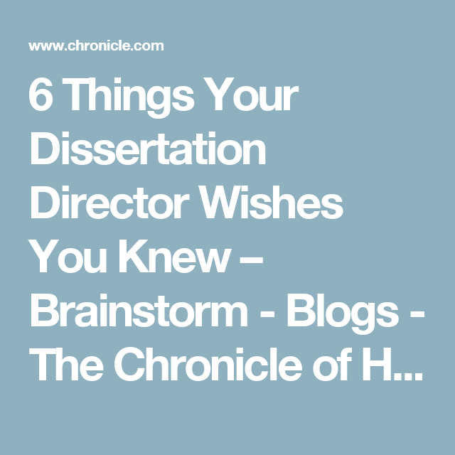 6 Thing Your Dissertation Director Wishe You Knew Brainstorm Blog The Chronicle Of Higher Education Brainstorming In