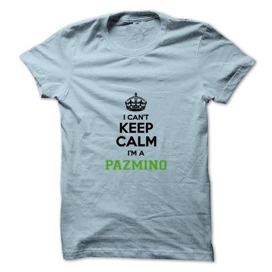 Awesome Tee I cant keep calm Im a PAZMINO T shirts