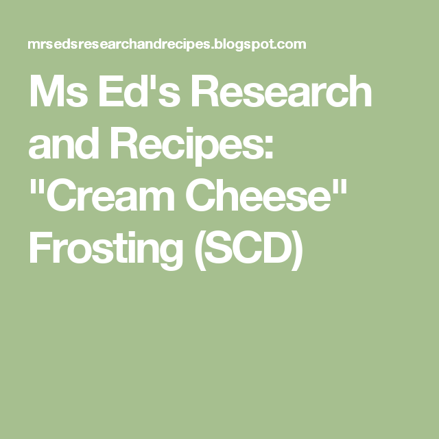 """Ms Ed's Research and Recipes: """"Cream Cheese"""" Frosting (SCD)"""