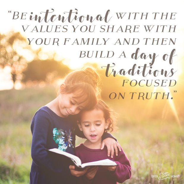 Traditions are worth it. They are vital to the life and health of your family. Don't let disappointments or trials keep you from continuing or beginning traditions that are one of the means God uses to bind us together and to Him. Be intentional with the values you share with your family and then build a day of traditions focused on truth.
