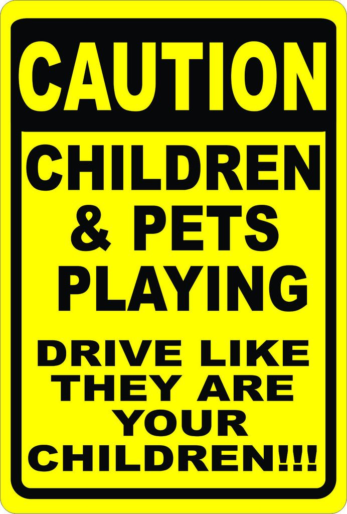 4579dcc250d9f Caution Children & Pets Playing Sign. Drive Like They are Yours ...