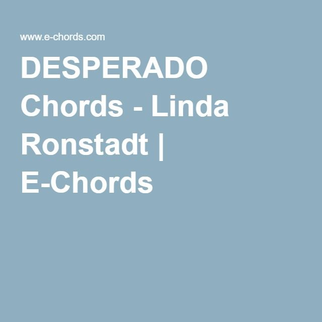 DESPERADO Chords - Linda Ronstadt | E-Chords | Musicing | Pinterest ...